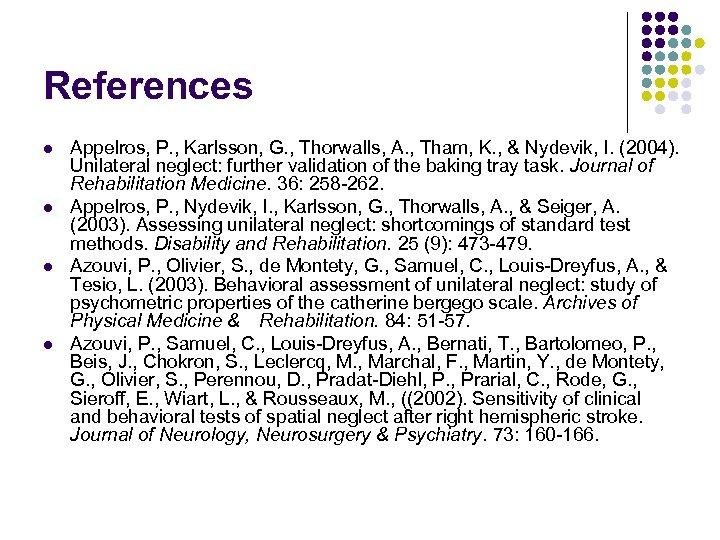 References l l Appelros, P. , Karlsson, G. , Thorwalls, A. , Tham, K.