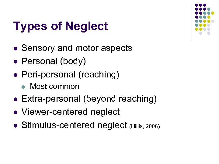 Types of Neglect l l l Sensory and motor aspects Personal (body) Peri-personal (reaching)