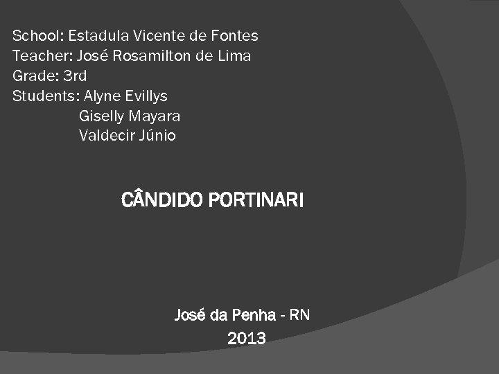 School: Estadula Vicente de Fontes Teacher: José Rosamilton de Lima Grade: 3 rd Students: