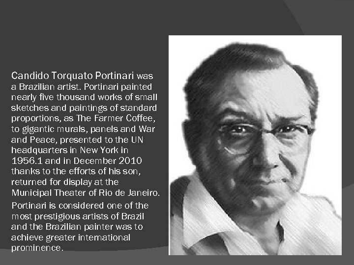 Candido Torquato Portinari was a Brazilian artist. Portinari painted nearly five thousand works of
