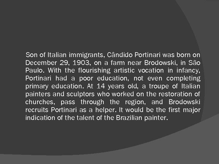 Son of Italian immigrants, Cândido Portinari was born on December 29, 1903, on a