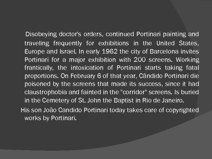Disobeying doctor's orders, continued Portinari painting and traveling frequently for exhibitions in the United