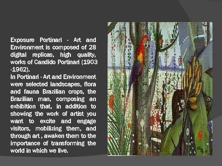 Exposure Portinari - Art and Environment is composed of 28 digital replicas, high quality,