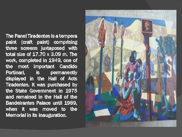 The Panel Tiradentes is a tempera paint (craft paint) comprising three screens juxtaposed with