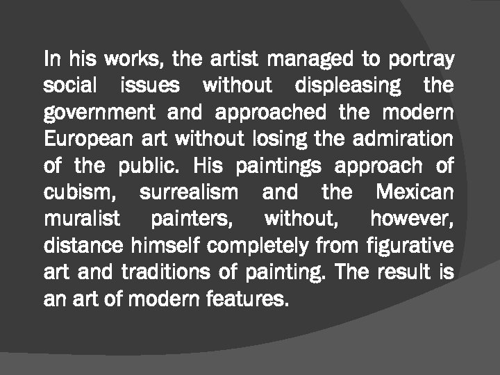 In his works, the artist managed to portray social issues without displeasing the government