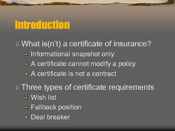 Introduction ò What is(n't) a certificate of insurance? Informational snapshot only A certificate cannot