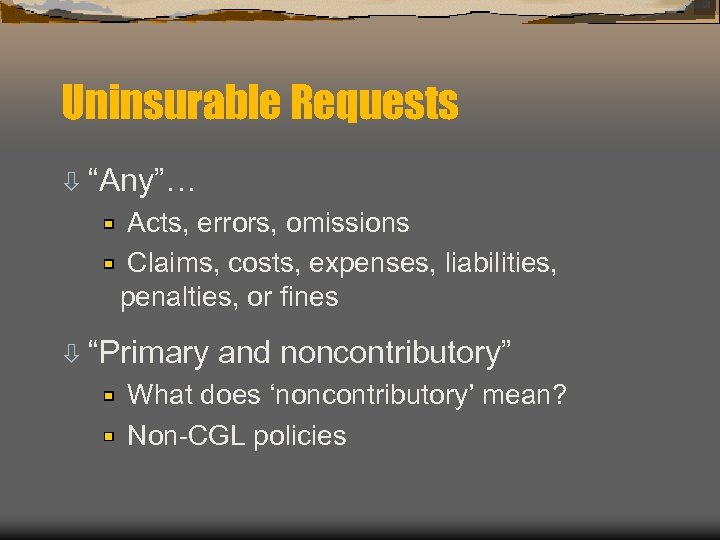 "Uninsurable Requests ò ""Any""… Acts, errors, omissions Claims, costs, expenses, liabilities, penalties, or fines"