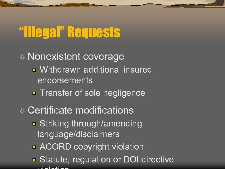 """Illegal"" Requests ò Nonexistent coverage Withdrawn additional insured endorsements Transfer of sole negligence ò"