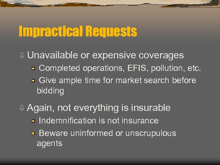 Impractical Requests ò Unavailable or expensive coverages Completed operations, EFIS, pollution, etc. Give ample