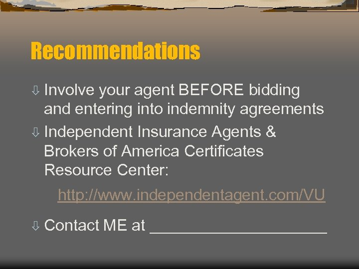 Recommendations ò Involve your agent BEFORE bidding and entering into indemnity agreements ò Independent