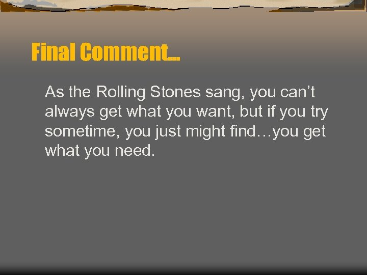 Final Comment… As the Rolling Stones sang, you can't always get what you want,