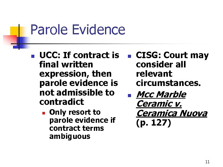 Parole Evidence n UCC: If contract is final written expression, then parole evidence is