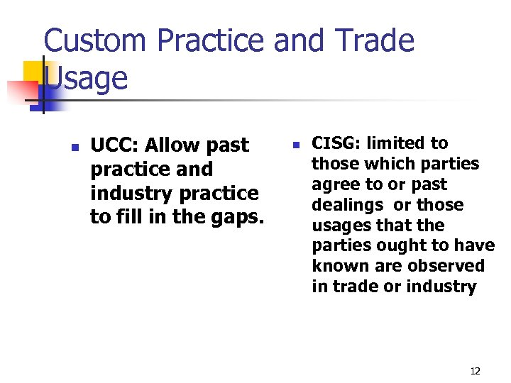 Custom Practice and Trade Usage n UCC: Allow past practice and industry practice to