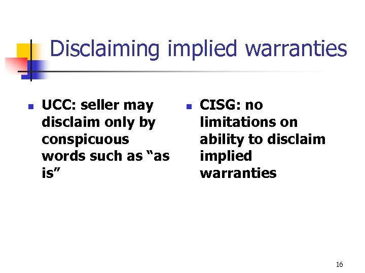 Disclaiming implied warranties n UCC: seller may disclaim only by conspicuous words such as