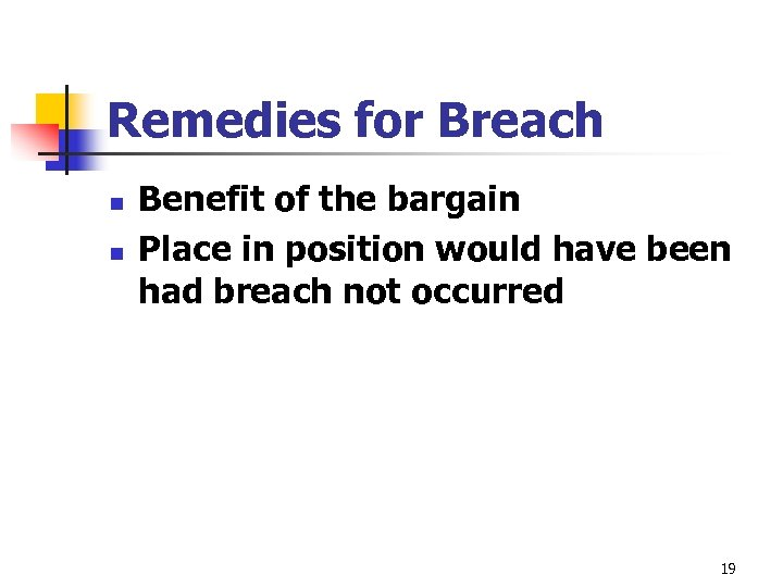 Remedies for Breach n n Benefit of the bargain Place in position would have