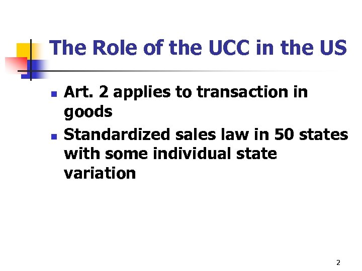 The Role of the UCC in the US n n Art. 2 applies to