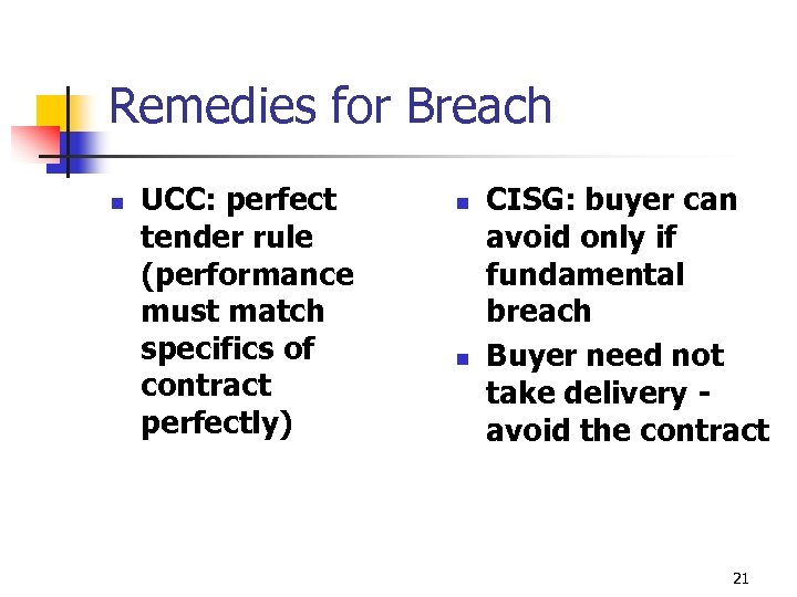 Remedies for Breach n UCC: perfect tender rule (performance must match specifics of contract
