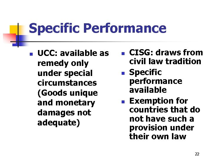 Specific Performance n UCC: available as remedy only under special circumstances (Goods unique and