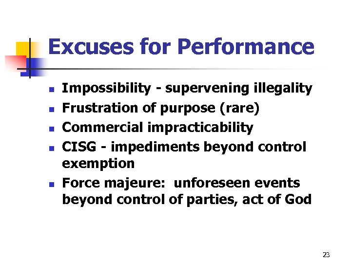 Excuses for Performance n n n Impossibility - supervening illegality Frustration of purpose (rare)
