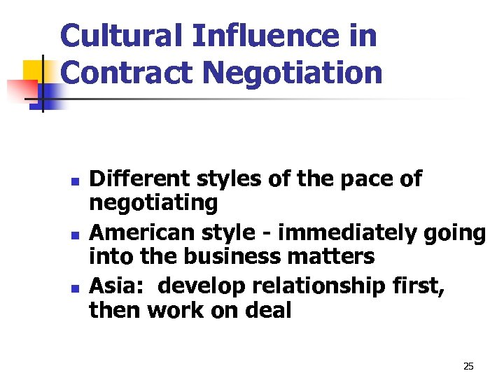 Cultural Influence in Contract Negotiation n Different styles of the pace of negotiating American