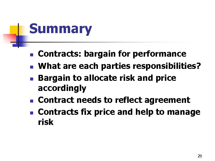Summary n n n Contracts: bargain for performance What are each parties responsibilities? Bargain