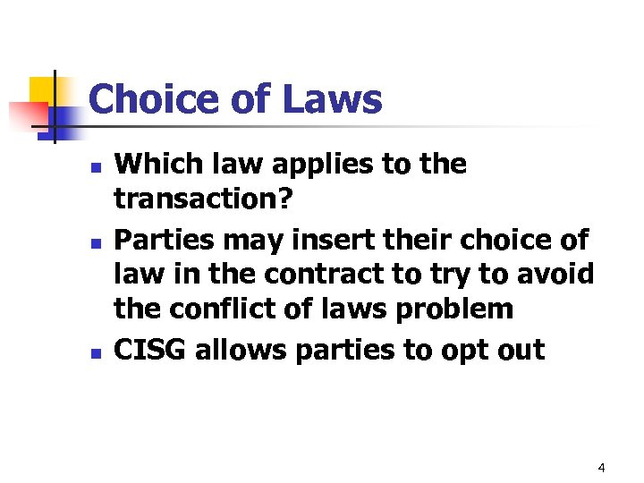 Choice of Laws n n n Which law applies to the transaction? Parties may