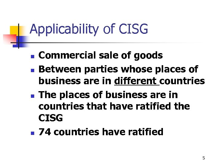 Applicability of CISG n n Commercial sale of goods Between parties whose places of