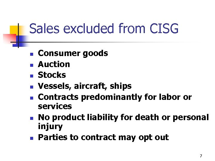 Sales excluded from CISG n n n n Consumer goods Auction Stocks Vessels, aircraft,