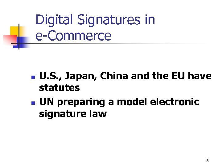 Digital Signatures in e-Commerce n n U. S. , Japan, China and the EU