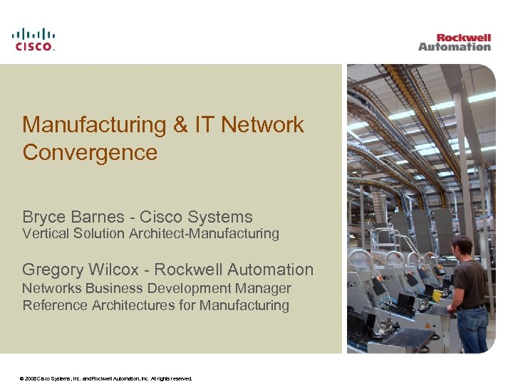 Manufacturing & IT Network Convergence Bryce Barnes - Cisco Systems Vertical Solution Architect-Manufacturing Gregory