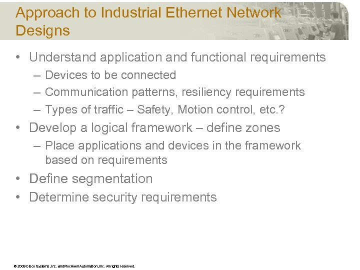 Approach to Industrial Ethernet Network Designs • Understand application and functional requirements – Devices