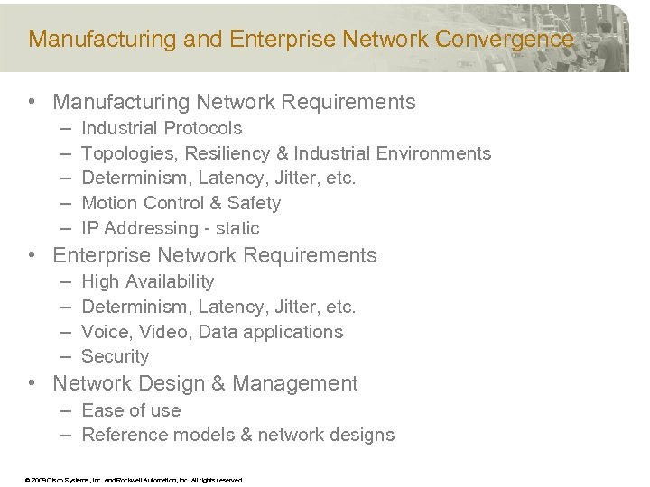 Manufacturing and Enterprise Network Convergence • Manufacturing Network Requirements – – – Industrial Protocols