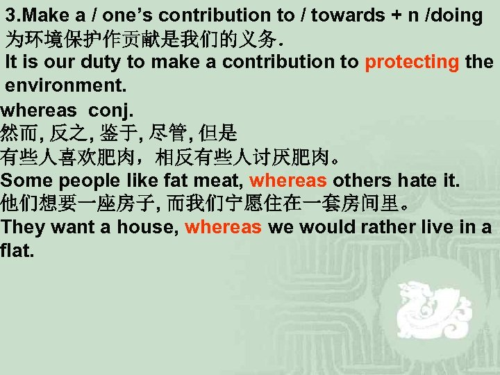 3. Make a / one's contribution to / towards + n /doing 为环境保护作贡献是我们的义务. It