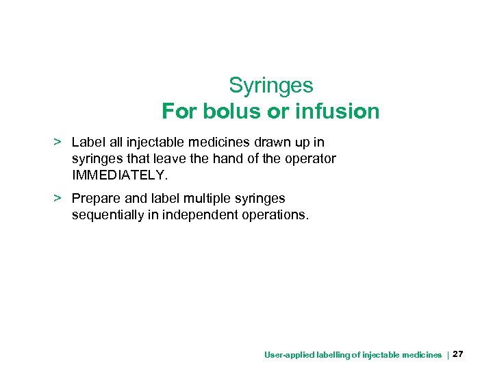 Syringes For bolus or infusion > Label all injectable medicines drawn up in syringes