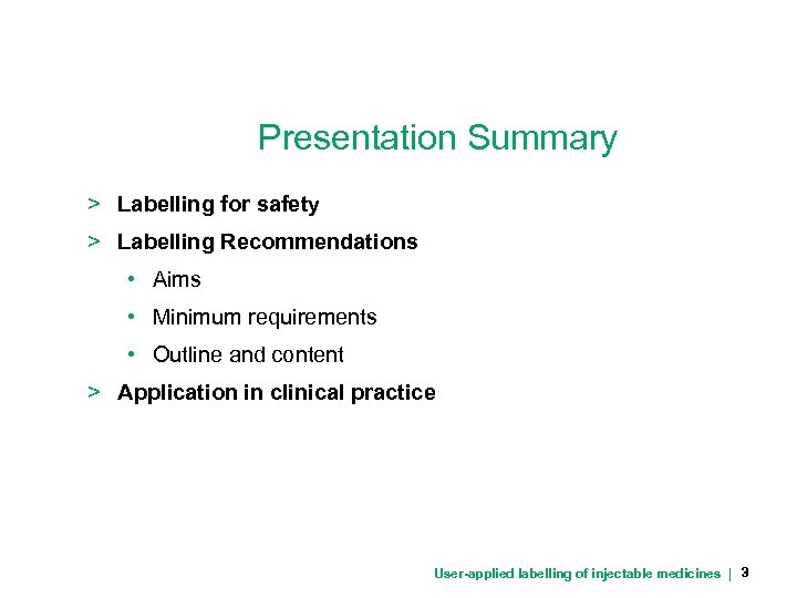 Presentation Summary > Labelling for safety > Labelling Recommendations • Aims • Minimum requirements