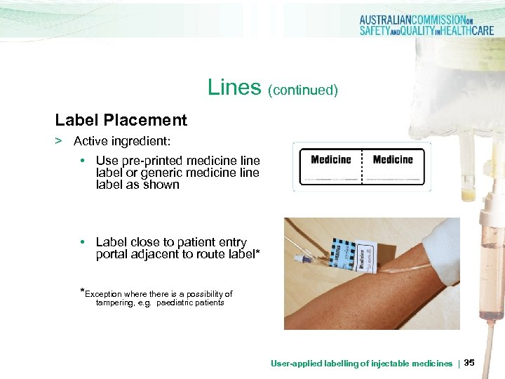 Lines (continued) Label Placement > Active ingredient: • Use pre-printed medicine label or generic