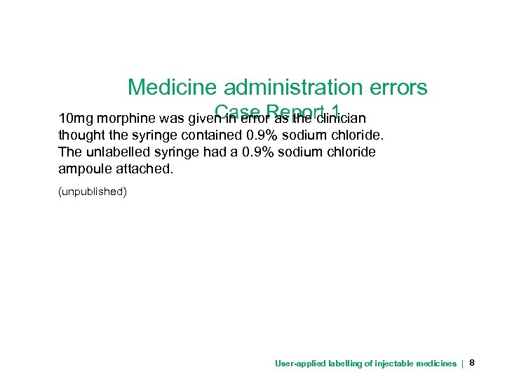Medicine administration errors Case Report 1 10 mg morphine was given in error as