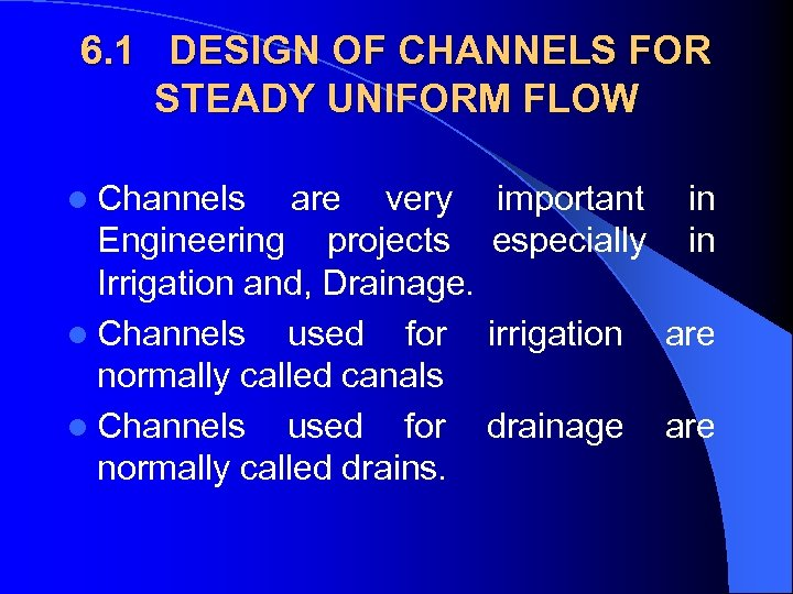 6. 1 DESIGN OF CHANNELS FOR STEADY UNIFORM FLOW l Channels are very important