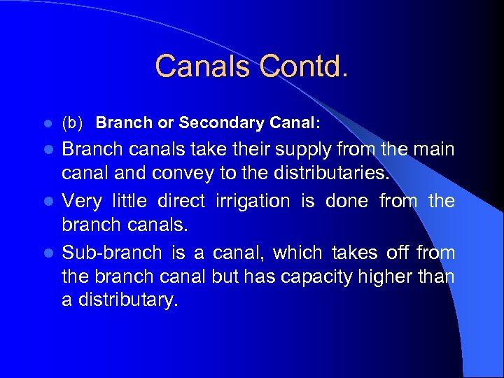 Canals Contd. l (b) Branch or Secondary Canal: Branch canals take their supply from