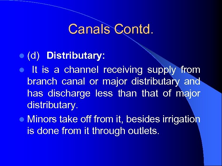 Canals Contd. l (d) Distributary: l It is a channel receiving supply from branch