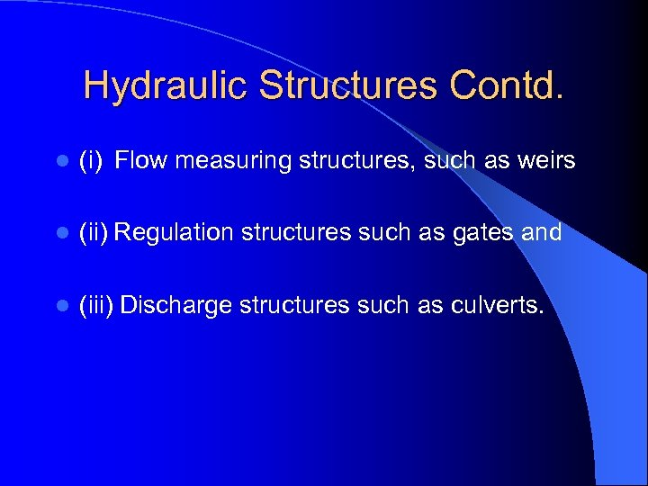 Hydraulic Structures Contd. l (i) Flow measuring structures, such as weirs l (ii) Regulation