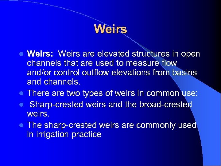 Weirs: Weirs are elevated structures in open channels that are used to measure flow