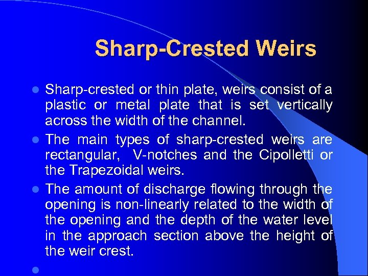 Sharp-Crested Weirs Sharp-crested or thin plate, weirs consist of a plastic or metal
