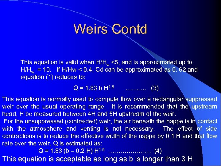 Weirs Contd This equation is valid when H/Hw <5, and is approximated up to