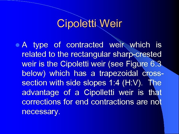 Cipoletti Weir l A type of contracted weir which is related to the rectangular