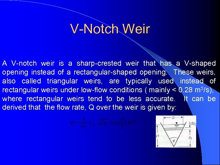 V-Notch Weir A V-notch weir is a sharp-crested weir that has a V-shaped opening