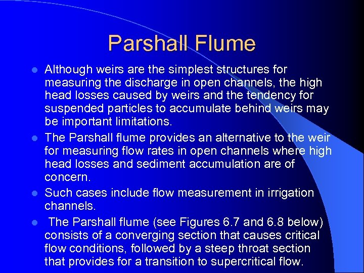 Parshall Flume Although weirs are the simplest structures for measuring the discharge in open
