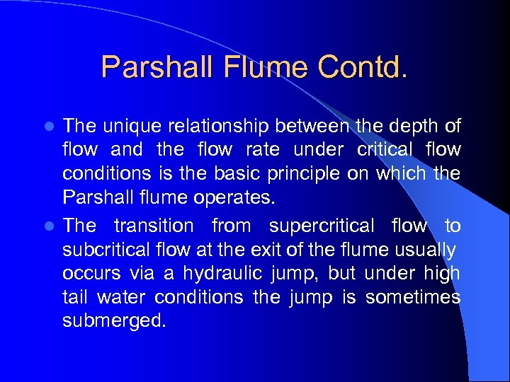 Parshall Flume Contd. The unique relationship between the depth of flow and the flow