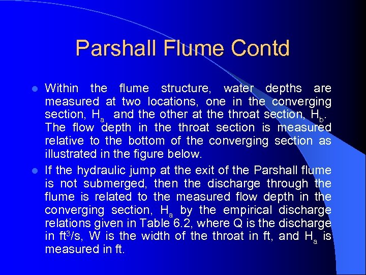 Parshall Flume Contd Within the flume structure, water depths are measured at two locations,