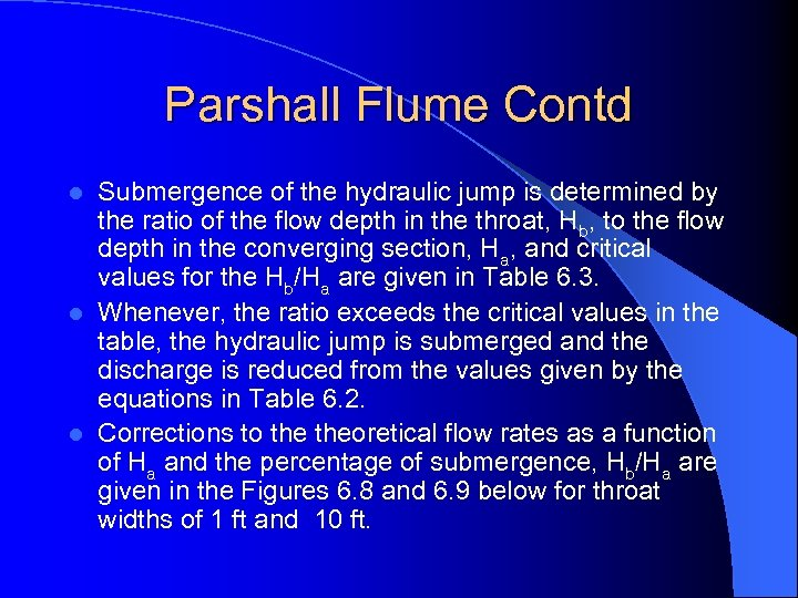 Parshall Flume Contd Submergence of the hydraulic jump is determined by the ratio of